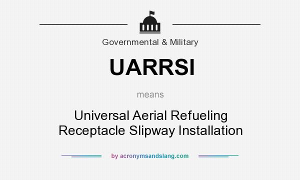 What does UARRSI mean? It stands for Universal Aerial Refueling Receptacle Slipway Installation