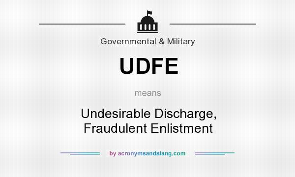 Definition Of UDFE   UDFE Stands For Undesirable Discharge, Fraudulent  Enlistment. By AcronymsAndSlang.com