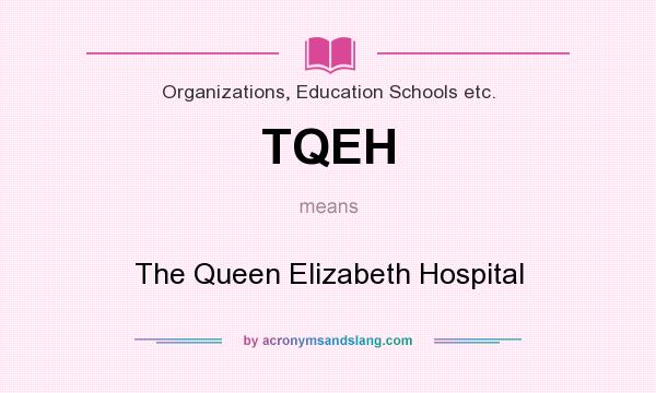 What does TQEH mean? It stands for The Queen Elizabeth Hospital