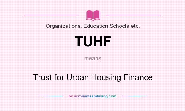 What does TUHF mean? It stands for Trust for Urban Housing Finance