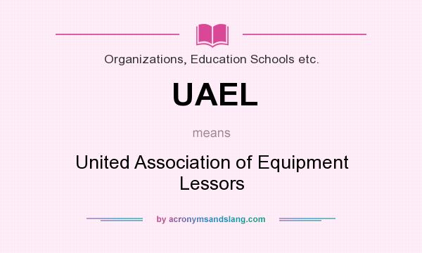 What does UAEL mean? It stands for United Association of Equipment Lessors