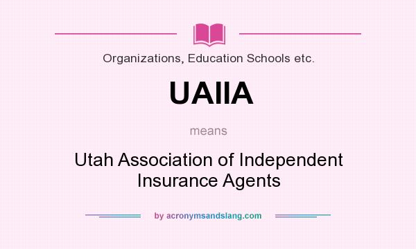 What does UAIIA mean? It stands for Utah Association of Independent Insurance Agents