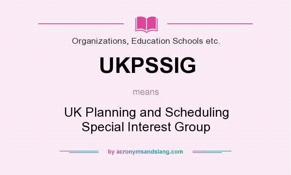 What does UKPSSIG mean? It stands for UK Planning and Scheduling Special Interest Group