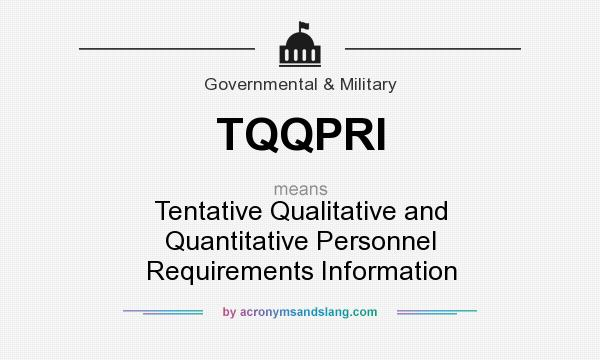 What does TQQPRI mean? It stands for Tentative Qualitative and Quantitative Personnel Requirements Information