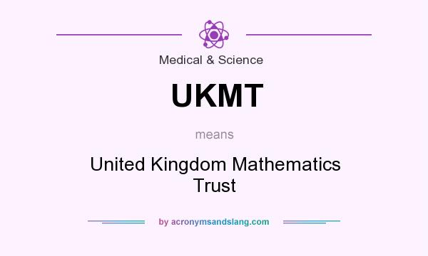 What does UKMT mean? It stands for United Kingdom Mathematics Trust