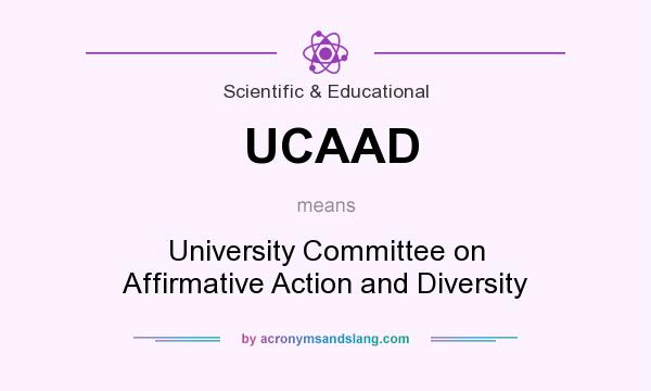What does UCAAD mean? It stands for University Committee on Affirmative Action and Diversity