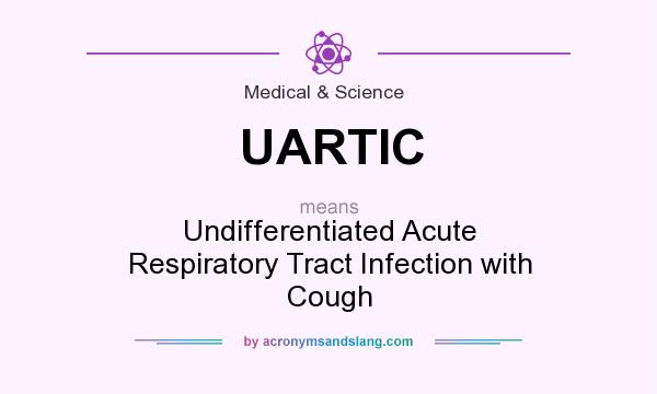 What does UARTIC mean? It stands for Undifferentiated Acute Respiratory Tract Infection with Cough