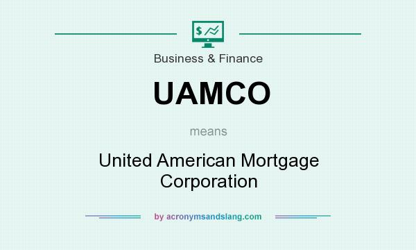 What does UAMCO mean? It stands for United American Mortgage Corporation