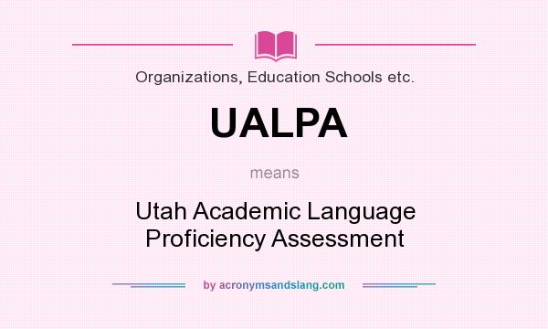 What does UALPA mean? It stands for Utah Academic Language Proficiency Assessment