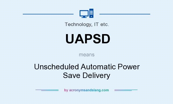 What does UAPSD mean? It stands for Unscheduled Automatic Power Save Delivery