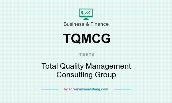 What does TQMCG mean? It stands for Total Quality Management Consulting Group