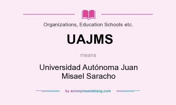 What does UAJMS mean? It stands for Universidad Autónoma Juan Misael Saracho