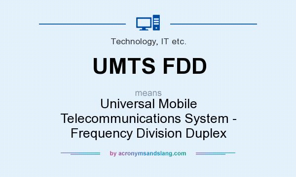 What does UMTS FDD mean? - Definition of UMTS FDD - UMTS FDD stands