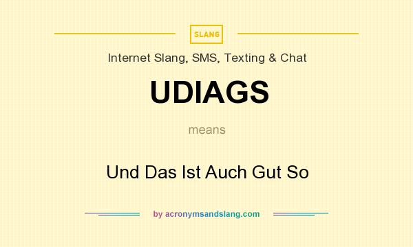 What does UDIAGS mean? It stands for Und Das Ist Auch Gut So