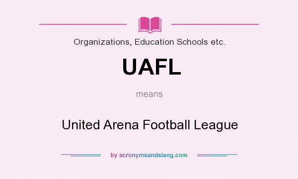 What does UAFL mean? It stands for United Arena Football League