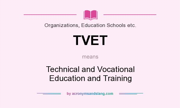 What does TVET mean? It stands for Technical and Vocational Education and Training