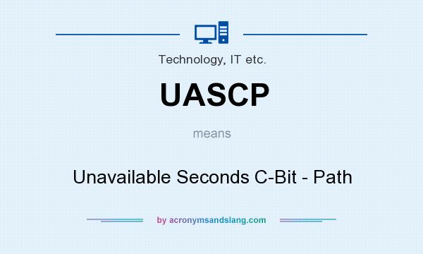 What does UASCP mean? It stands for Unavailable Seconds C-Bit - Path