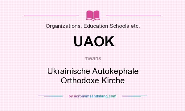 What does UAOK mean? It stands for Ukrainische Autokephale Orthodoxe Kirche