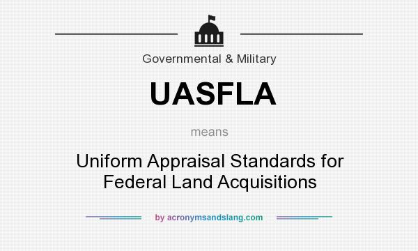 What does UASFLA mean? It stands for Uniform Appraisal Standards for Federal Land Acquisitions