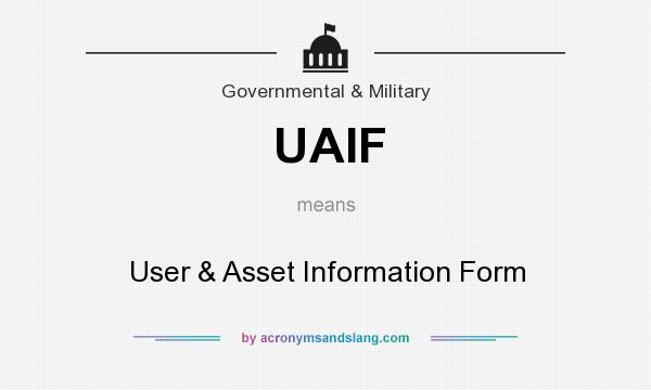 What does UAIF mean? It stands for User & Asset Information Form