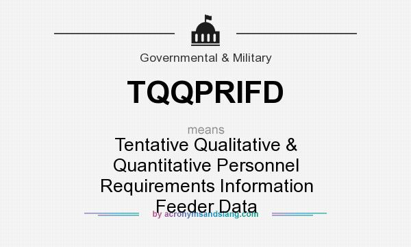 What does TQQPRIFD mean? It stands for Tentative Qualitative & Quantitative Personnel Requirements Information Feeder Data