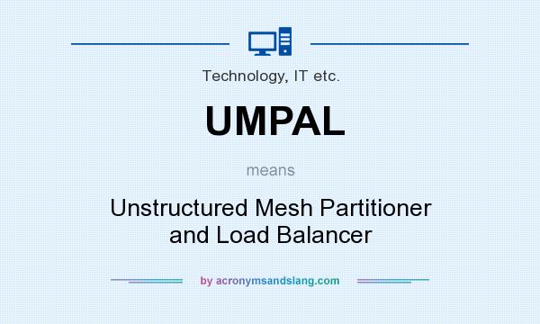 What does UMPAL mean? It stands for Unstructured Mesh Partitioner and Load Balancer
