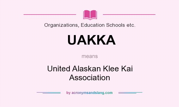 What does UAKKA mean? It stands for United Alaskan Klee Kai Association