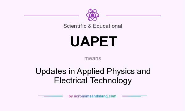 What does UAPET mean? It stands for Updates in Applied Physics and Electrical Technology