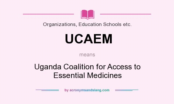 What does UCAEM mean? It stands for Uganda Coalition for Access to Essential Medicines