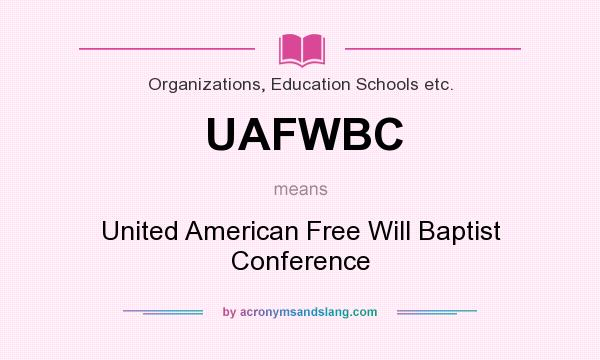 What does UAFWBC mean? It stands for United American Free Will Baptist Conference
