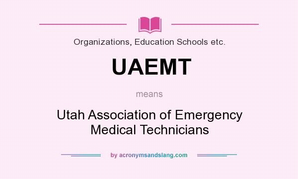 What does UAEMT mean? It stands for Utah Association of Emergency Medical Technicians