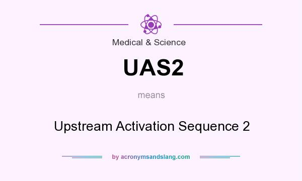 What does UAS2 mean? It stands for Upstream Activation Sequence 2
