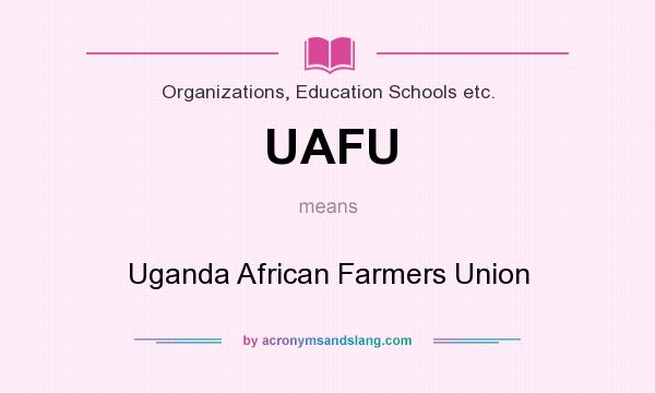 What does UAFU mean? It stands for Uganda African Farmers Union