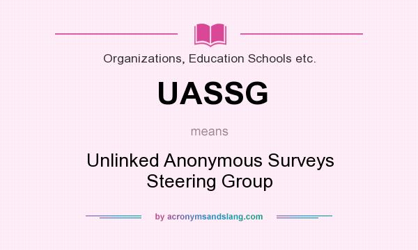 What does UASSG mean? It stands for Unlinked Anonymous Surveys Steering Group