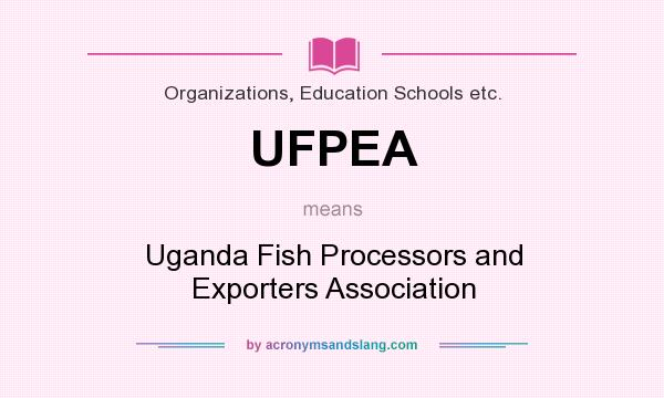 What does UFPEA mean? It stands for Uganda Fish Processors and Exporters Association
