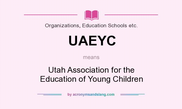 What does UAEYC mean? It stands for Utah Association for the Education of Young Children