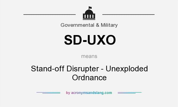 What does SD-UXO mean? It stands for Stand-off Disrupter - Unexploded Ordnance