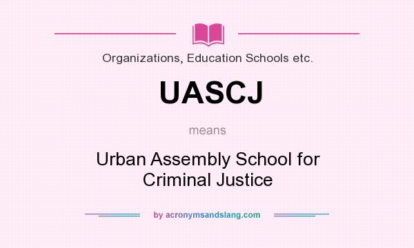 What does UASCJ mean? It stands for Urban Assembly School for Criminal Justice