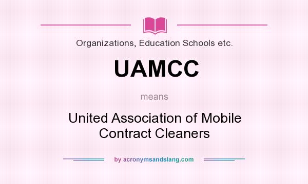 What does UAMCC mean? It stands for United Association of Mobile Contract Cleaners