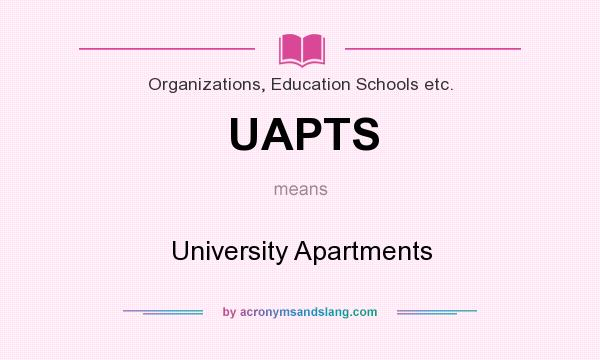 What does UAPTS mean? It stands for University Apartments