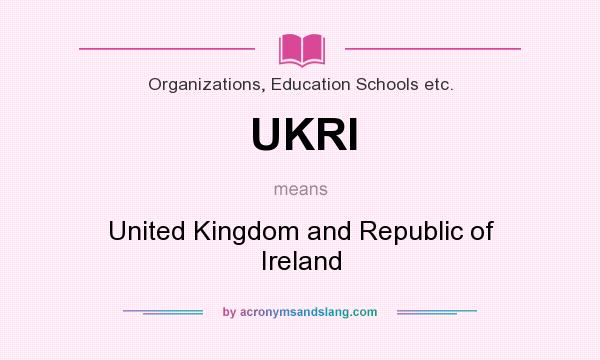 What does UKRI mean? It stands for United Kingdom and Republic of Ireland