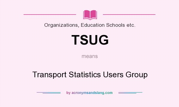 What does TSUG mean? It stands for Transport Statistics Users Group