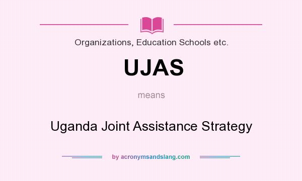 What does UJAS mean? It stands for Uganda Joint Assistance Strategy