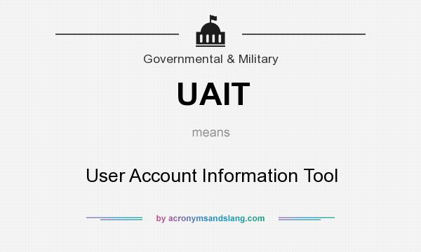 What does UAIT mean? It stands for User Account Information Tool