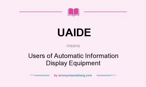 What does UAIDE mean? It stands for Users of Automatic Information Display Equipment