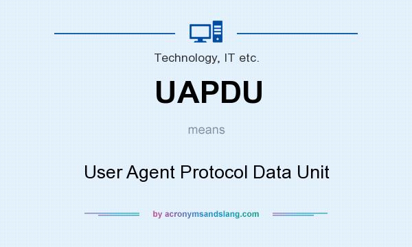 What does UAPDU mean? It stands for User Agent Protocol Data Unit