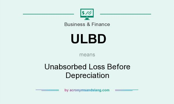 What does ULBD mean? It stands for Unabsorbed Loss Before Depreciation