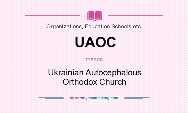 What does UAOC mean? It stands for Ukrainian Autocephalous Orthodox Church