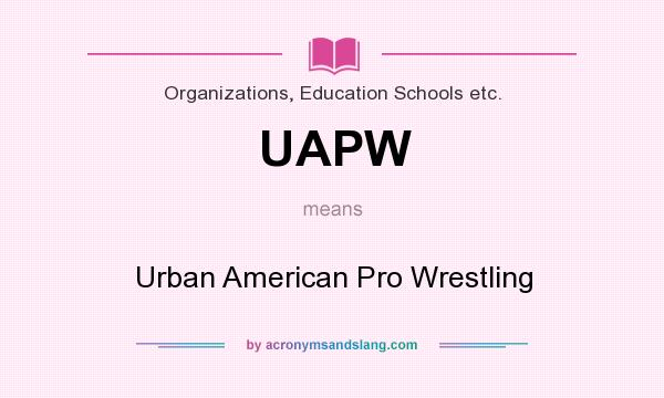 What does UAPW mean? It stands for Urban American Pro Wrestling