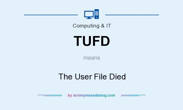 What does TUFD mean? It stands for The User File Died